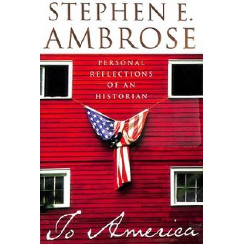 Personal reflections of an historian to America  Stephen E. Ambrose