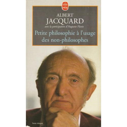 Petite philosophie à l'usage des non-philosophes  Albert Jacquard