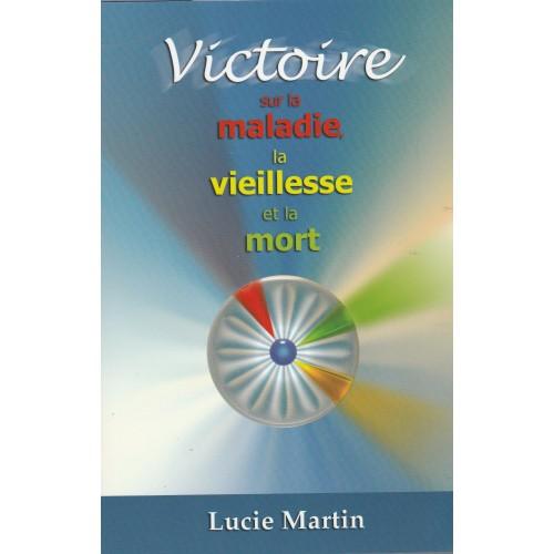 Victoire sur la maladie la vieillesse et la mort  Lucie Martin