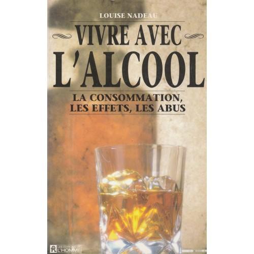 Vivre avec l'alcool la consommation les abus et les effets  Louise Nadeau