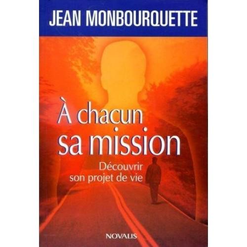 À chacun sa mission Découvrir son projet de vie  Jean Monbourquette