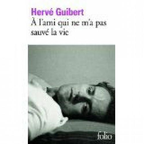 A l'ami qui ne m'a pas sauvé la vie  Hervé Guibert
