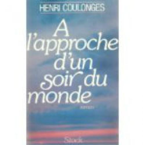 A  l'approche d'un soir du monde Henri Coulonges