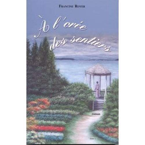 À l'orée des sentiers  tome 1  Francine Royer