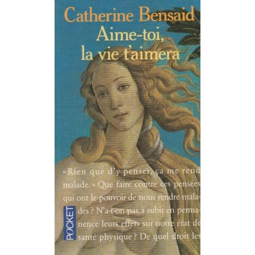 Aime toi la vie t'aimera Catherine Bensaid