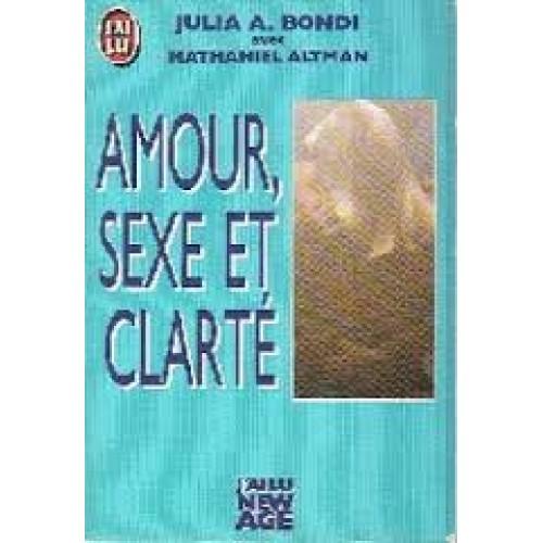 Amour sexe et clarté Julia A Bondi Nathaniel Altman