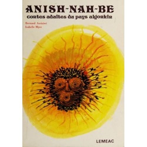 Anish-Nah-Be  Contes adultes du pays algonkin  Bernard Assiniwi