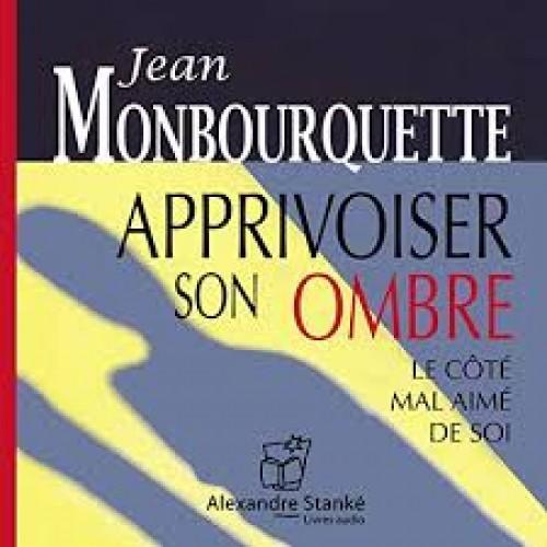 Apprivoiser son ombre Le côté mal-aimé  de soi Jean Monbouquette