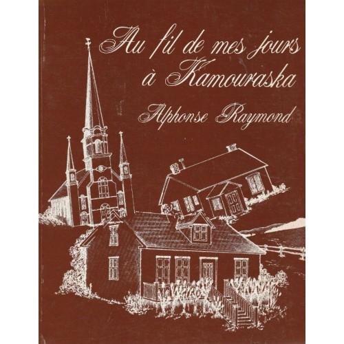 Au fil de mes jours a Kamouraska  Alphonse Raymond