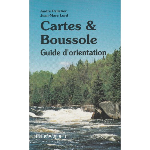 Cartes et Boussole Guide d'orientation André Pelletier Jean-Marc Lord