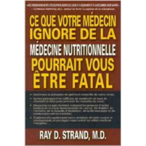 Ce que votre médecin ignore de la médecine  Ray D Strand, M.D.