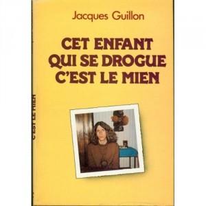 Cet enfant qui se drogue c'est le mien  Jacques Guillon