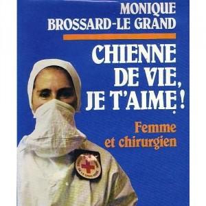 Chienne de vie, je t'aime! Femme et chirurgien  Monique Brossard Legrand