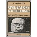 Civilisations mystérieuses Des olmèques aux Mayas Jean Chartier