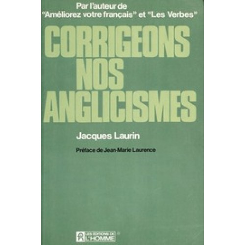 Corrigeons nos anglicismes  Jacques Laurin