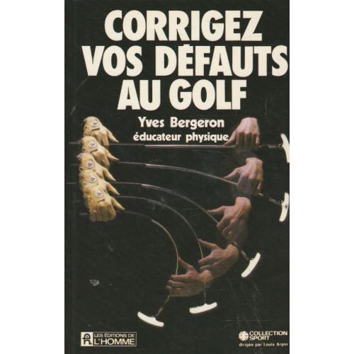 Corrigez vos défauts au golf  Yves Bergeron