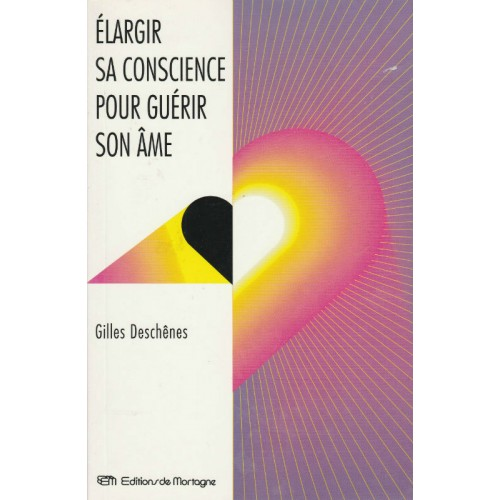 Élargir sa conscience pour guérir son âme  Gilles Deschênes