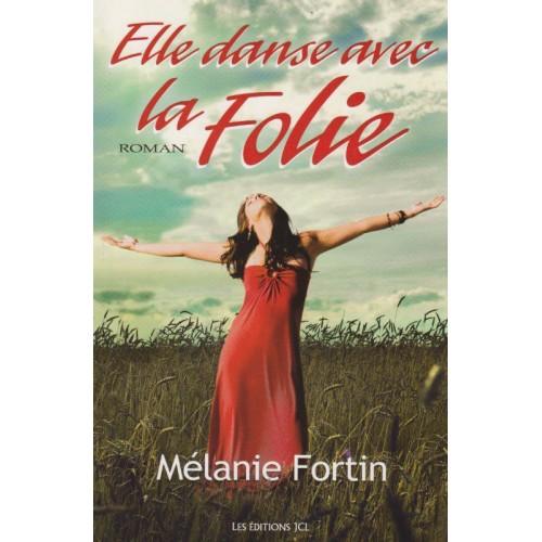 Elle danse avec la folie  Mélanie Fortin