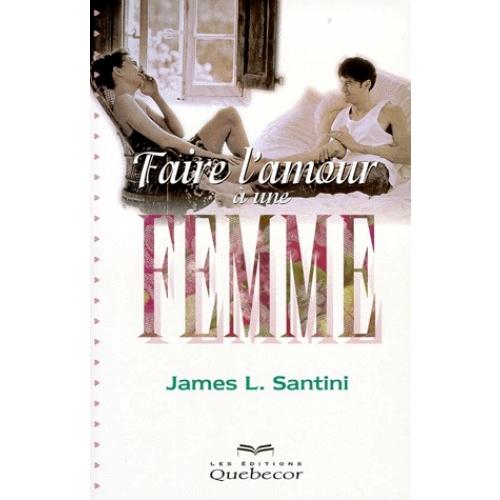 Faire l'amour à une femme  James L Santini
