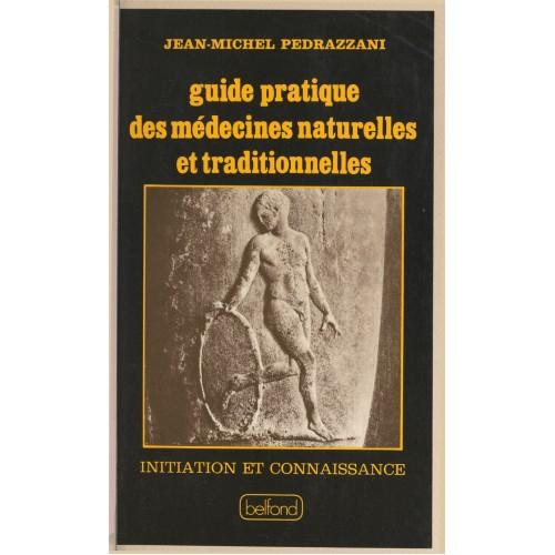 Guide pratique des médecines naturelles et traditionnelles Jean-Michel Pedrazzani