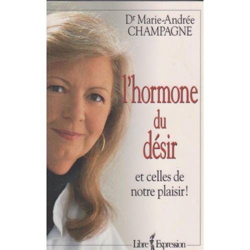 L'hormone du désir Docteur  Marie-Andrée Champagne