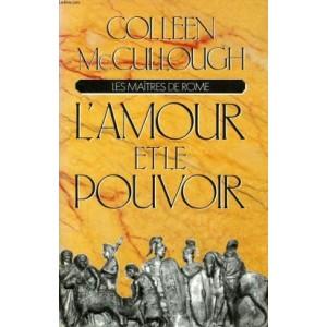 L'amour et le pouvoir   Les maîtres de Rome  Colleen McCullough