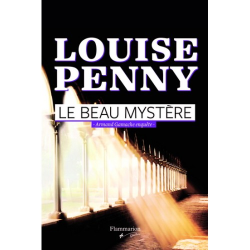 Les enquêtes d'Armand Gamache Le beau mystère  Louise Penny