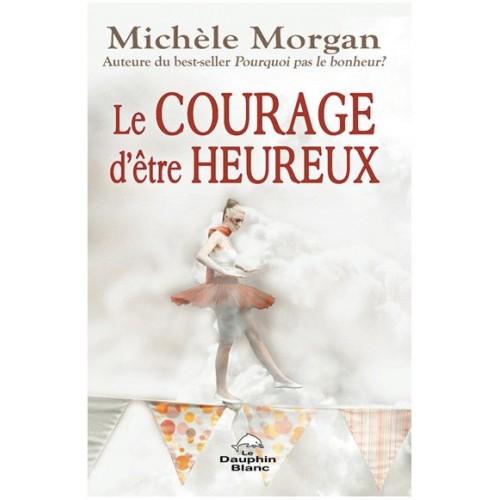 Le courage d'être heureux  Michèle Morgan