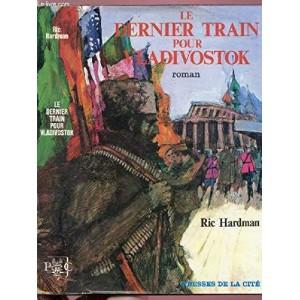 Le dernier train pour Vladivostok Ric Hardman