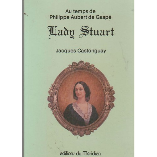 Au temps de Philippe Aubert de Gaspé Lady Stuart  Jacques Castonguay