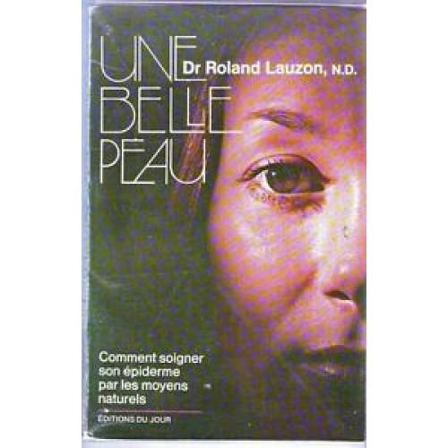 Une belle peau  Dr Roland Lauzon N.D.
