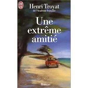 Une extrême amitié Henri Troyat